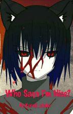 Who says I'm Nice? by Kureiji_otaku