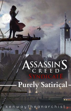 Assassin's Creed Syndicate: Purely Satirical by KenwayTheAnarchist