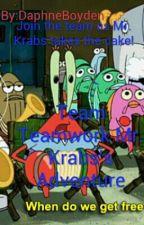 Team Teamwork Mr. Krabs's Adventure by DaphneBoyden