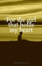 For the girl who holds my heart by HiMeetKyle