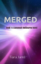 MERGED Book 1: A Savannah Melbourne Novel by TiaraJante