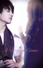 {Slowly Editing} A Dream Come True (BTS Jungkook Fanfic)  by taetaepandaxx