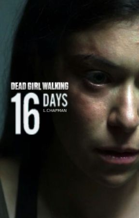 16 Days || Dead Girl Walking by Nonja18