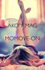 """""""AKO'Y MAG MOMOVE-ON"""" by sosweetsofie"""