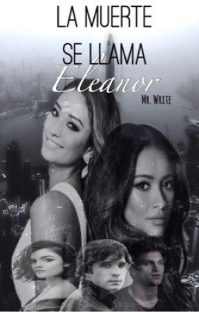 La muerte se llama... Eleanor. ||| Mrs. Write |||TERMINADA. by Mrs-Write_