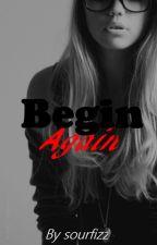 Begin Again by sourfizz