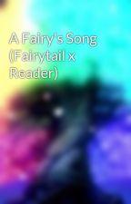 A Fairy's Song (Fairytail x Reader) by Fairytail4ever2004