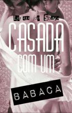 Casada Com Um Babaca by Lezinha_almeida