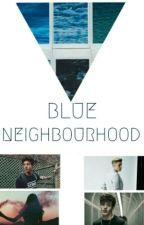 BLUE NEIGHBOURHOOD by jenbaileyx