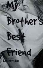 My Brother's Best Friend by Luv2read131