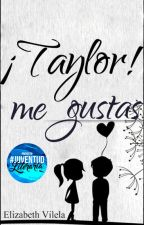 ¡Taylor!, me gustas  Editando  by The-world-is-mine