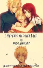 I Preferred My Other Life (Naruto Fanfic) by Arashi_Namikaze