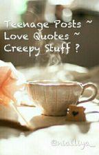 Teenager Posts || Love Quotes || Creepy Stuff? by nialliya_