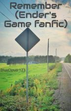 Remember (Ender's Game fanfic) by BlueClover123
