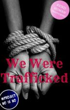 We Were Trafficked (Story In Poems) by pegendeavor