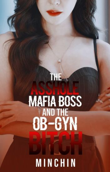 The Asshole Mafia Boss and the OB-Gyne Bitch