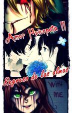 Amor Psicopata II (el regreso de las almas) by kyoko_Martzz