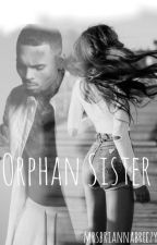 Orphan Sister (Chris Brown Fan Fic) by mrsbriannabreezy