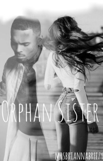 Orphan Sister (Chris Brown Fan Fic)