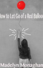 How To Let Go of a Red Balloon by MadelynMonaghan