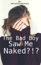 The Bad Boy Saw Me Naked?!? |Completed| by emilyh2ojanoskians