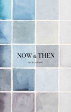 NOW & THEN by cecilwang