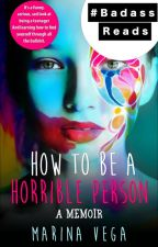 How To Be A HoRRiBle Person ✅ [On Hold] #TheWattys2017 by marina-vega