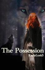 The Possession © by KaylaLusk5