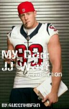 My Dad: JJ Watt by QueenHBFan