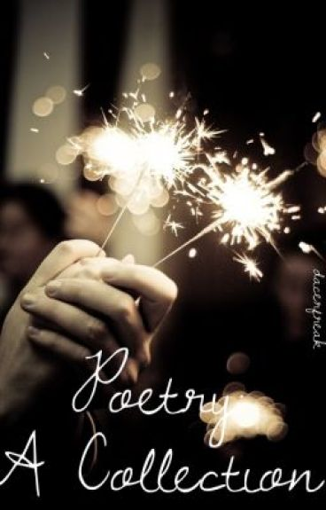 Poetry: A Collection by dacerfreak