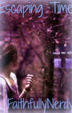 Escaping Time [Doctor Who Fan Fiction] (Book One) by FaithfullyNerdy
