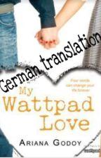 My Wattpad Love - GERMAN TRANSLATION by waldgefuehle
