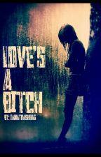 Love's A Bitch by iamatrashbag
