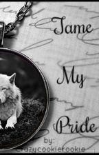 Tame My Pride (BoyxBoy) by CrazyCookieRookie