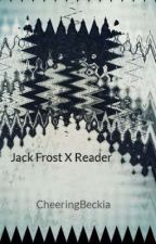 Jack Frost X Reader by CheeringBeckia