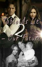 Our Future (Tabloids Lie-2) by Jean_Adrianna1998