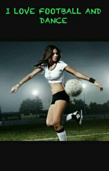 I LOVE FOOTBALL AND DANCE