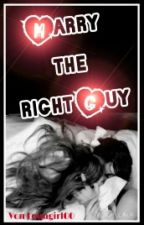 Marry the right Guy by Lenagirl00