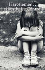 Harcèlement : J'ai perdu le contrôle [TERMINE/EN RÉÉCRITURE] by AlwaysYou_AIMH