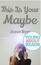 This is Your Maybe (Editing)  by jzurnee
