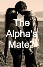 The Alpha's Mate? by adriannamaria