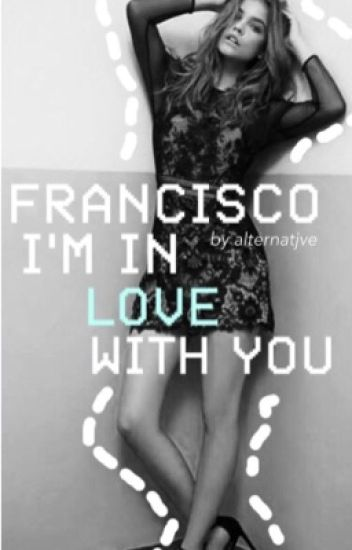 Francisco, i'm in love with you.