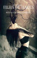 FILHA DE HADES-RENASCIDA DAS SOMBRAS by GIRL_IMPULSIVE