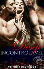 Desejo Incontrolável #1 - Série Sem Limites  by Viih_Bianucci