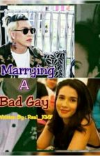 Marrying A Bad Gay by Real__KMF