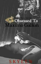 Obsessed To Maximo Galkin [R] by Skyeen