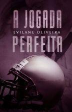 [DEGUSTAÇÃO] A Jogada Perfeita by EvilaneOliveira