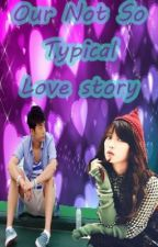 Our not so Typical LoveStory by SidLloyd_FTP