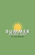 Summer Being Bad ✔ by Lolalite