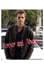 Forever And Always (Reader x Stefan Salvatore) by SwagMrsBieber